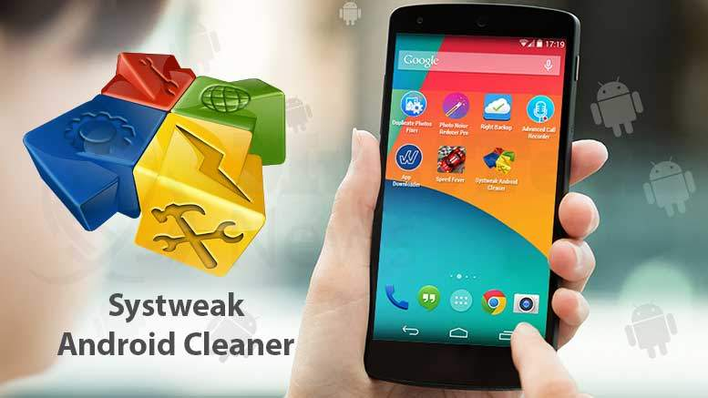 Systweak Android Cleaner – Easy, Friendly and Effective