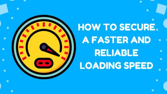 How to Secure a Faster and Reliable Loading Speed